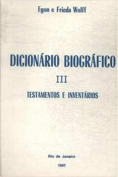 Dicionário Biográfico III - Testamentos e Inventários - Egon e Frieda Wolff