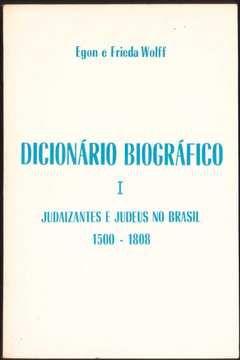 Dicionário Biográfico I - Judaizantes e Judeus no Brasil 1500-1808
