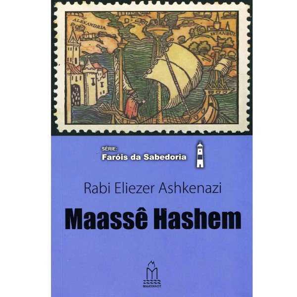 Série: Faróis da sabedoria - Rabi Eliezer Ashkenazi - Maassê Hashem