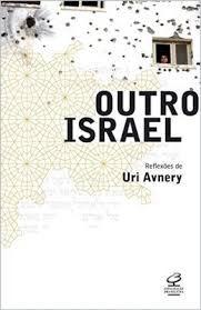 Outro Israel: Reflexões de Uri Avnery