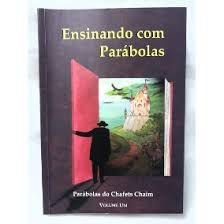 Ensinando com Parábolas: Parábolas de Chafets Chaim, Volume 1