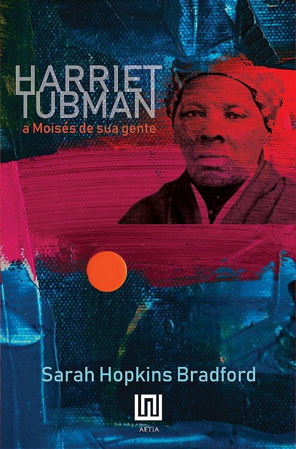 Harriet Tubman, a Moisés de sua gente, por Sarah H. Bradford
