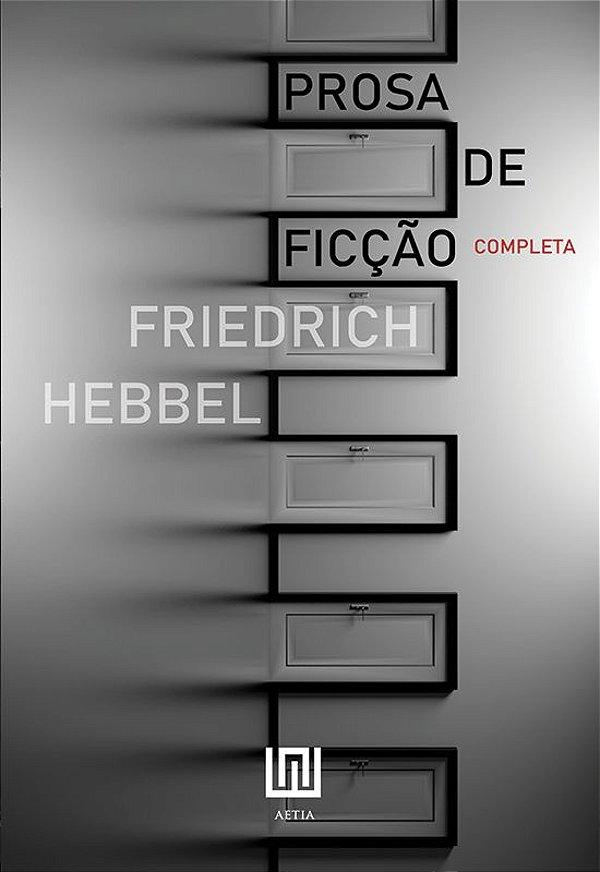 Prosa de ficção completa, de Friedrich Hebbel