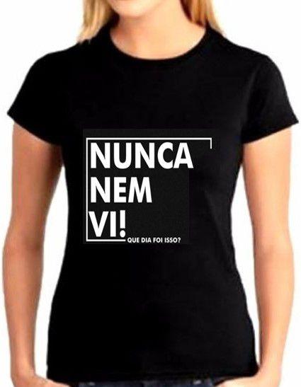3600f1a50 Camiseta Blusa Nunca nem Vi! Feminina - Florenza Importados