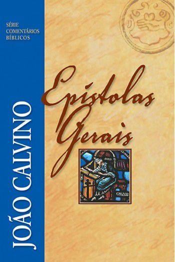 Comentário das Epístolas Gerais - João Calvino