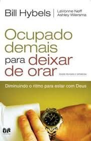 OCUPADO DEMAIS, PARA DEIXAR DE ORAR