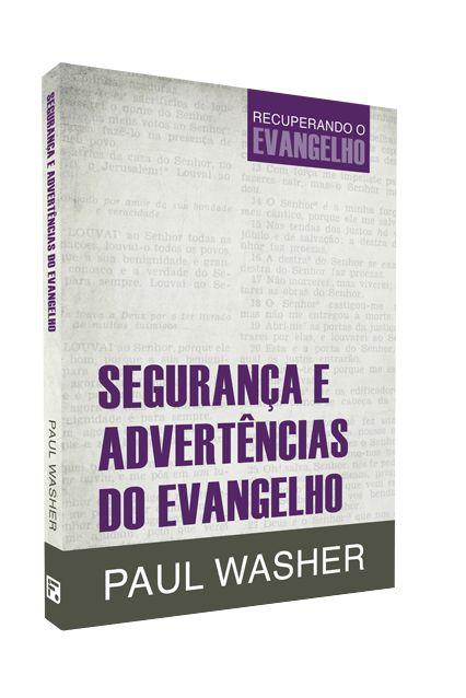 Segurança e Advertência do Evangelho - Paul Washer
