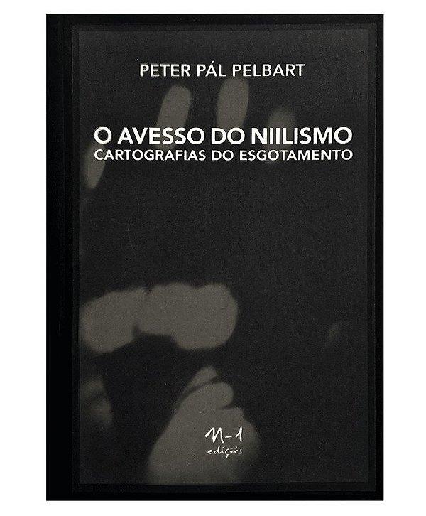 O AVESSO DO NIILISMO - PETER PÁL PELBART (2 edição)