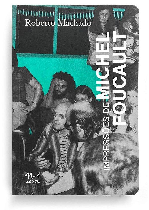 IMPRESSÕES DE MICHEL FOUCAULT - ROBERTO MACHADO