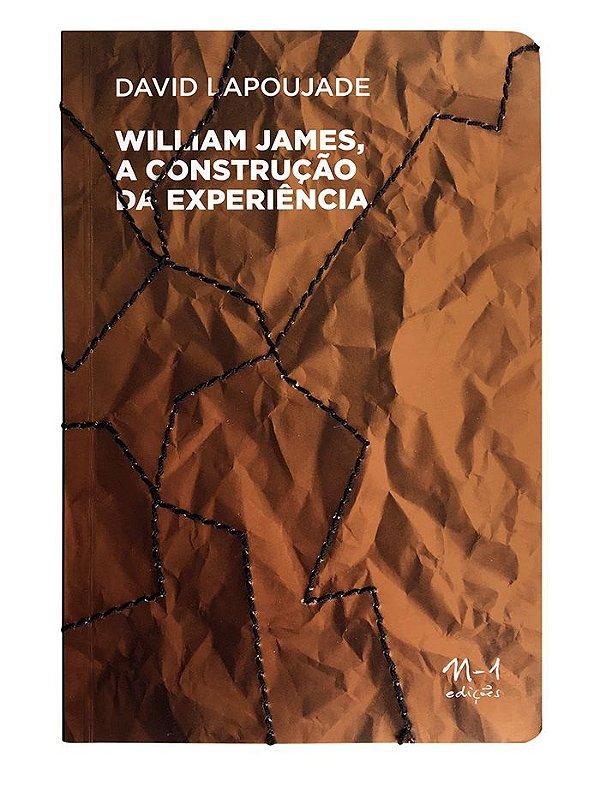 WILLIAM JAMES, A CONSTRUÇÃO DA EXPERIÊNCIA - DAVID LAPOUJADE