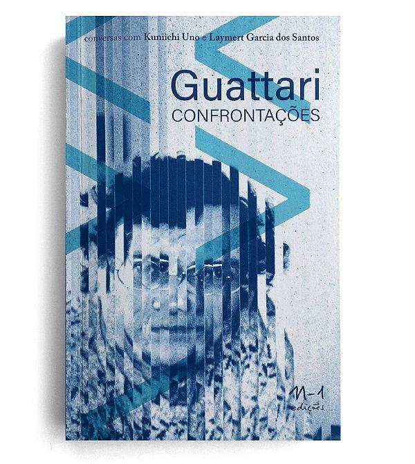 GUATTARI CONFRONTAÇÕES - KUNIICHI UNO E LAYMERT GARCIA DOS SANTOS
