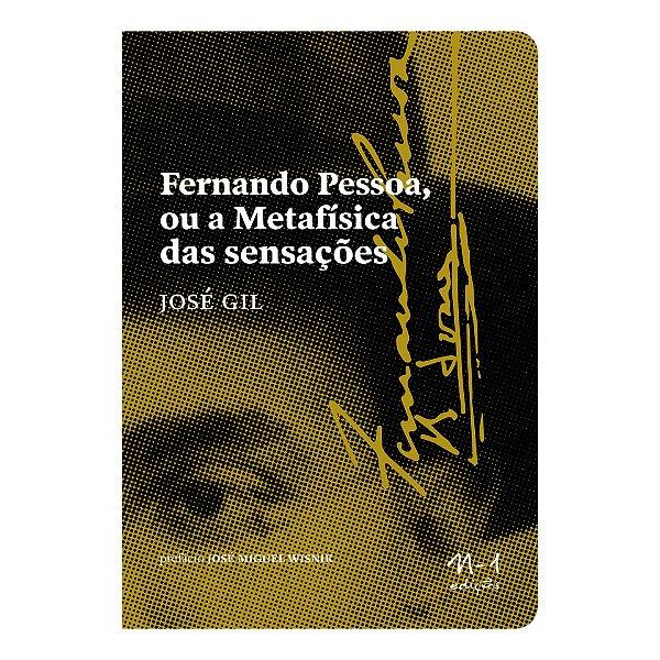 Fernando Pessoa ou a Metafísica das Sensações /José Gil