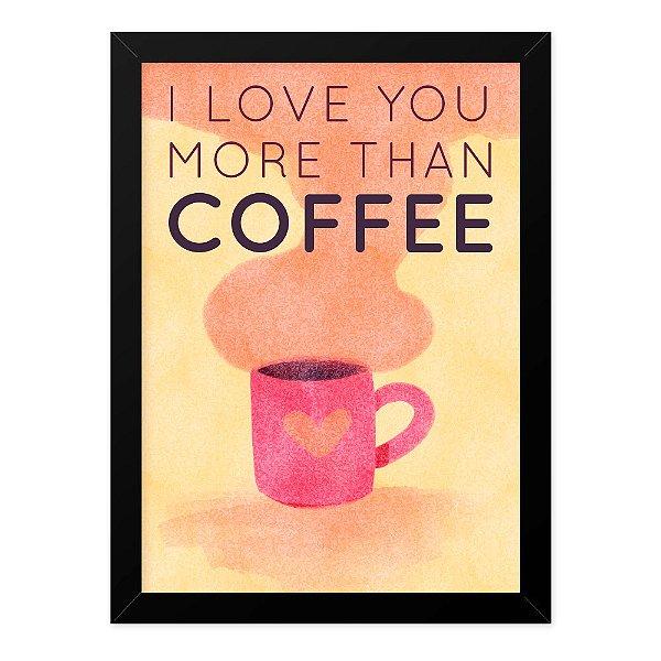 Quadro A4 Love You More Than Coffee