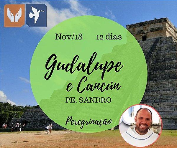 GUADALUPE E CANCÚN - PE. SANDRO – 12 DIAS / NOV 2018