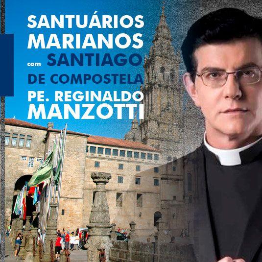 SANTUÁRIOS MARIANOS com SANTIAGO DE COMPOSTELA PE. REGINALDO MANZOTTI