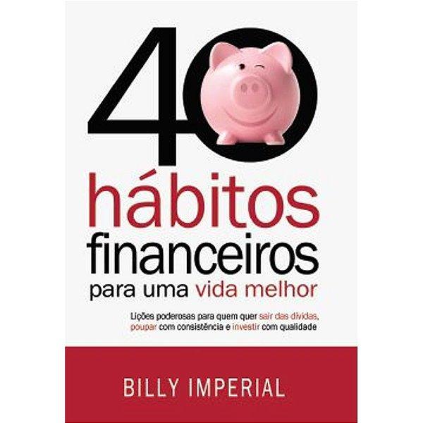 40 Hábitos Financeiros Para Uma Vida Melhor | Billy Imperial