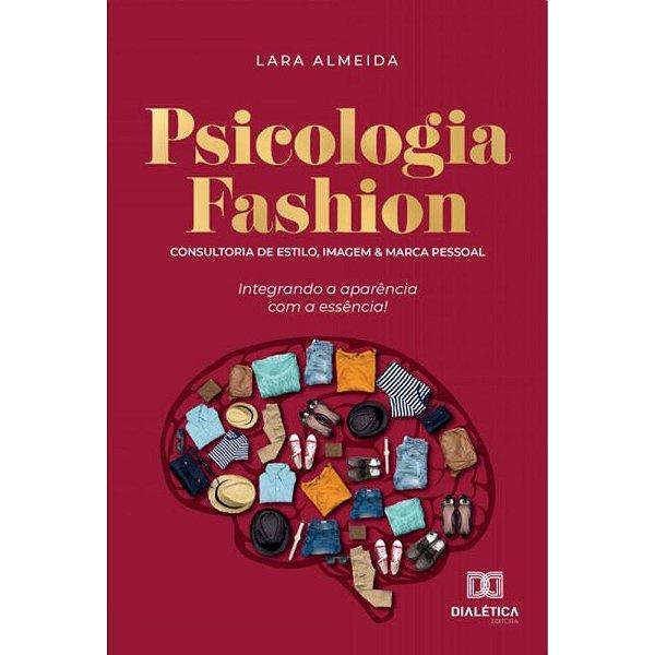 Psicologia Fashion: Consultoria de estilo, imagem e marca pessoal   Lara Almeida