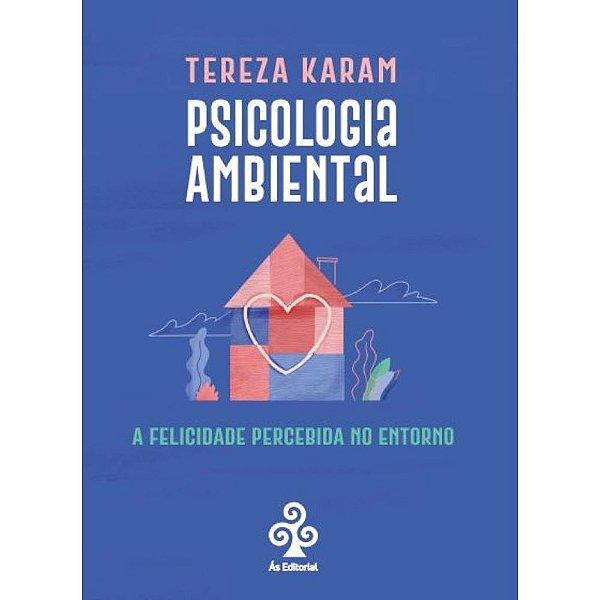 Psicologia Ambiental: A felicidade percebida no entorno   Tereza Karam