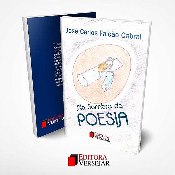 Na Sombra da Poesia   José Carlos Falcão Cabra