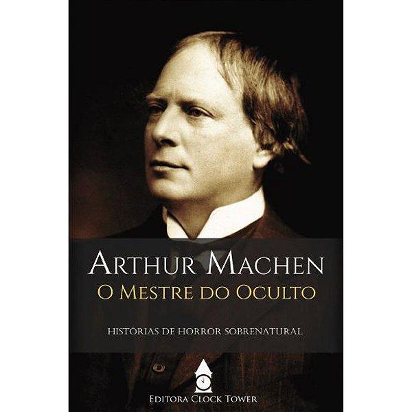 Arthur Machen - O Mestre do Oculto