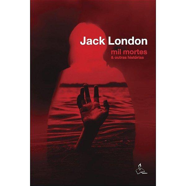 Mil Mortes - E Outras Histórias    Jack London