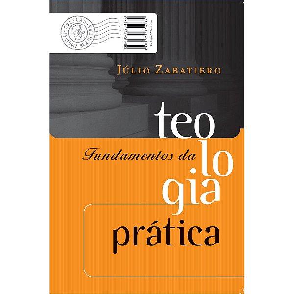 Fundamentos da teologia prática   Julio Paulo Tavares Zabatieiro