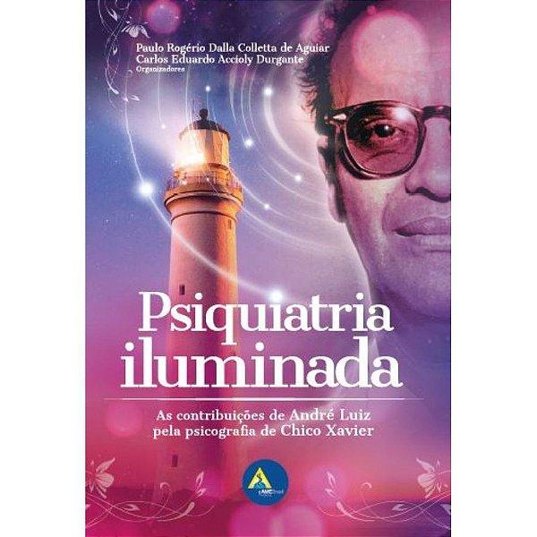 Psiquiatria Iluminada: As contribuições de André Luiz pela psicografia de Chico Xavier
