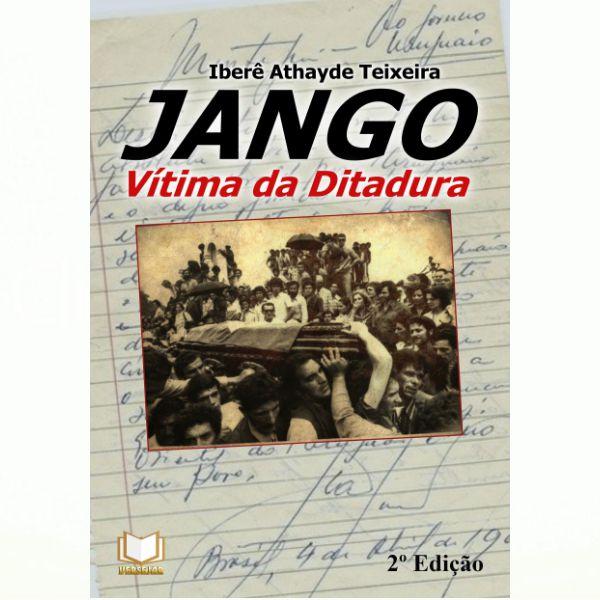 Jango - Vítima da Ditadura   Ibere Teixeira