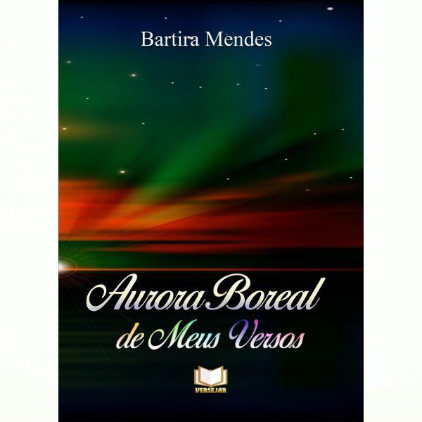 Aurora Boreal de Meus Versos | Bartira Mendes