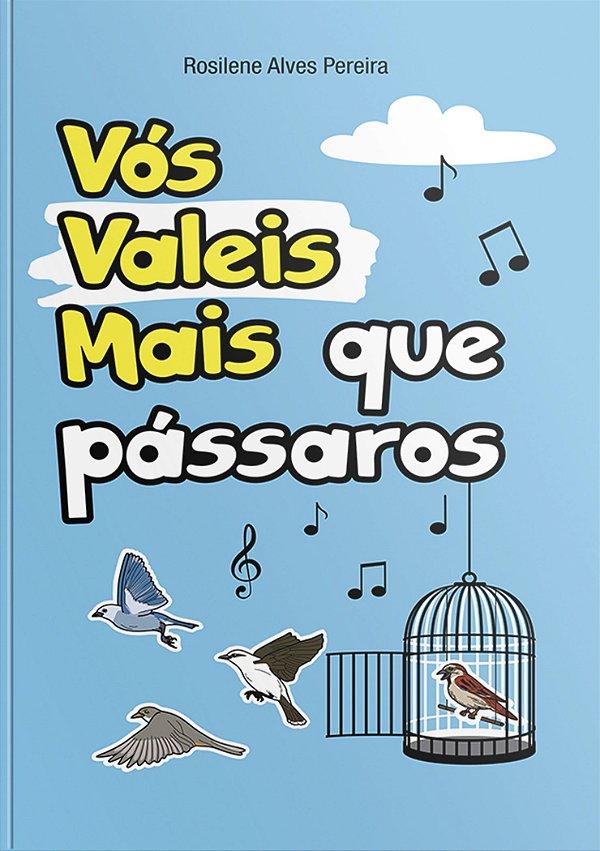 Vós Valeis Mais Que Pássaros   Rosilene Alves Pereira