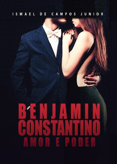 BENJAMIN CONSTANTINO - AMOR E PODER