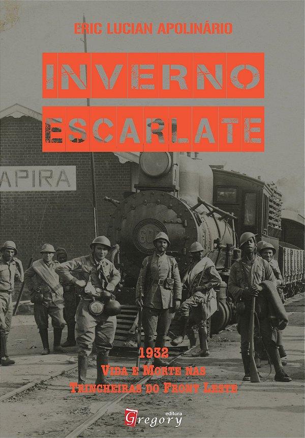 INVERNO ESCARLATE - 1932 - VIDA E MORTE NAS TRINCHEIRAS DO FRONT LESTE