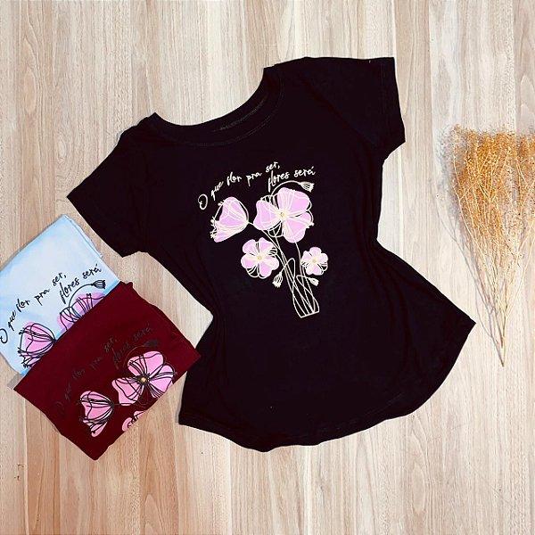 T-shirt O Que Flor Pra Ser, Flores Será