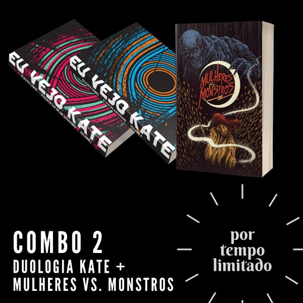 Combo 2: Duologia Kates + Mulheres vs. Monstros + brindes