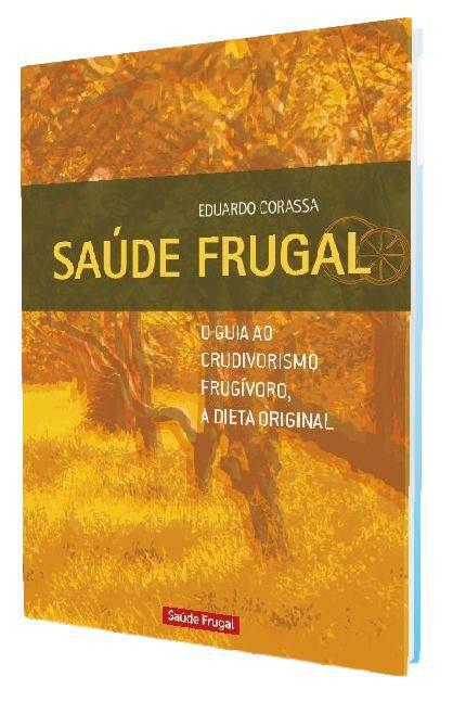 Saúde Frugal - O guia ao crudivorismo, a dieta original