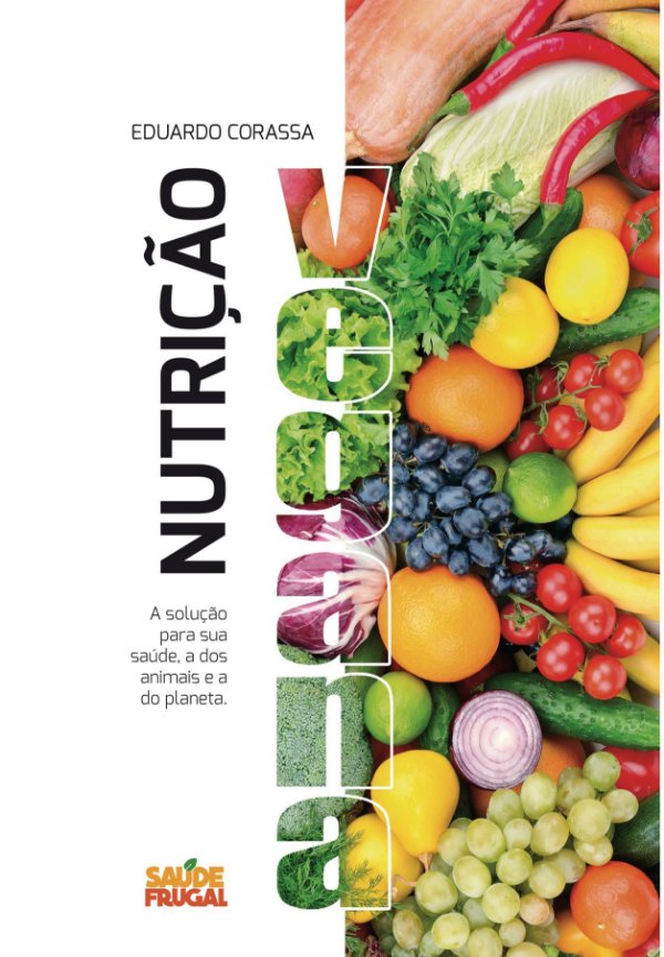 Nutrição Vegana -  A solução para sua saúde, dos animais e do planeta