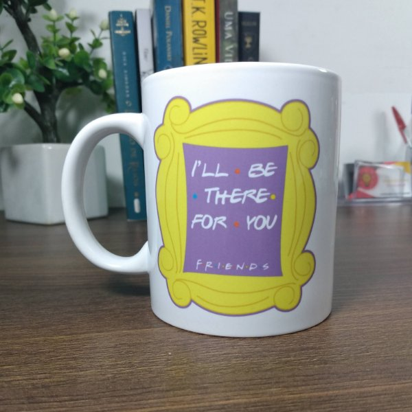 Caneca Friends - I'll Be There For You