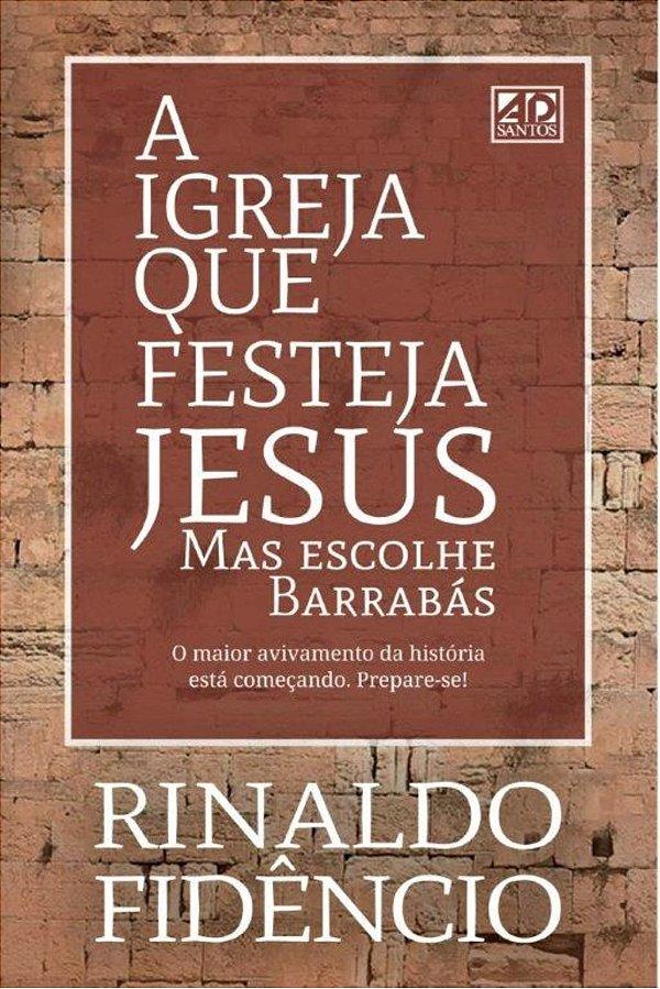 A Igreja que festeja Jesus, mas escolhe Barrabás - Rinaldo Fidêncio