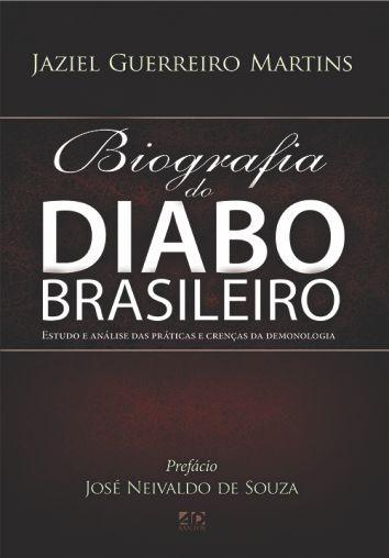 Biografia do Diabo Brasileiro - Jaziel Guerreiro Martins