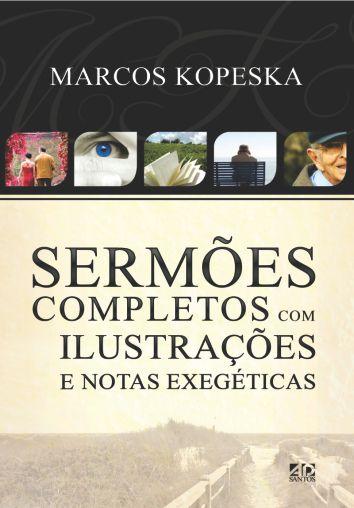 Sermões Completos com Ilustrações e Notas Exegéticas - Marcos Kopeska