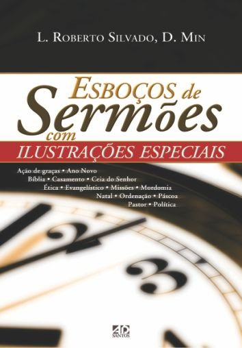Esboços de Sermões com Ilustrações Especiais - L. Roberto Silvado e D. Min