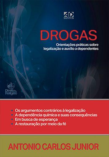 Drogas – Orientações práticas sobre e auxílio a dependentes  -  Antonio Carlos Junior