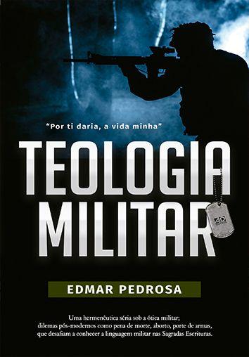 Teologia Militar O uso da linguagem do militarismo nas Escrituras Sagradas - Edmar Pedrosa