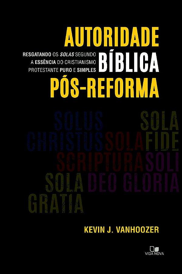 Autoridade bíblica pós-reforma - KEVIN J. VANHOOZER