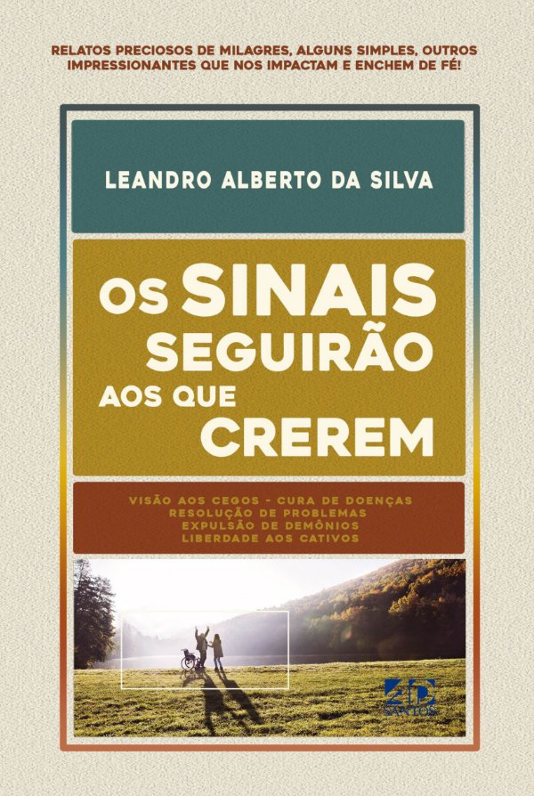 Os Sinais Seguirão aos que Crerem - Leandro Alberto da Silva