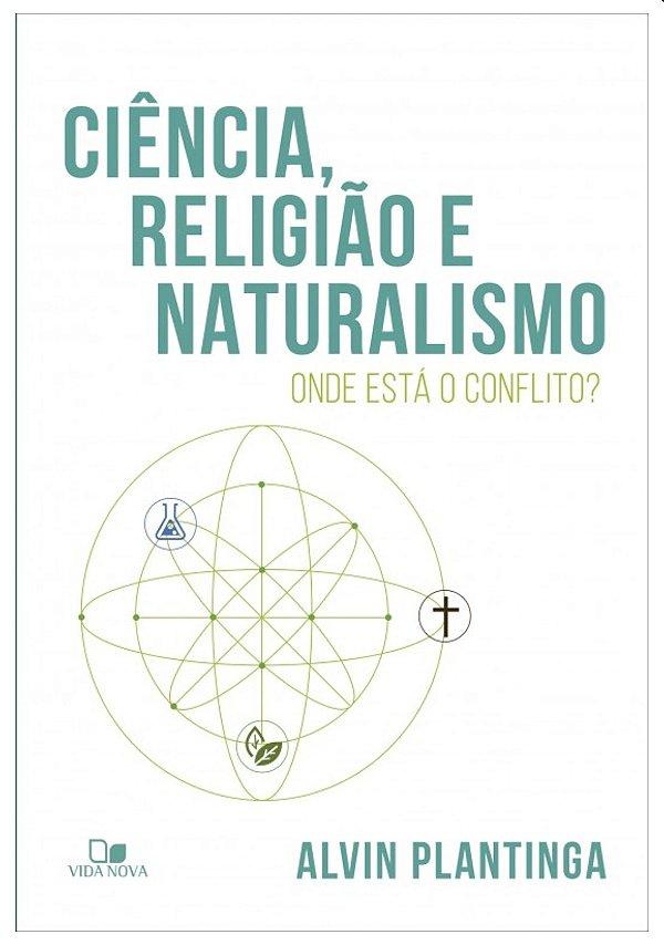 Ciência, religião e naturalismo: onde está o conflito? - ALVIN PLANTINGA