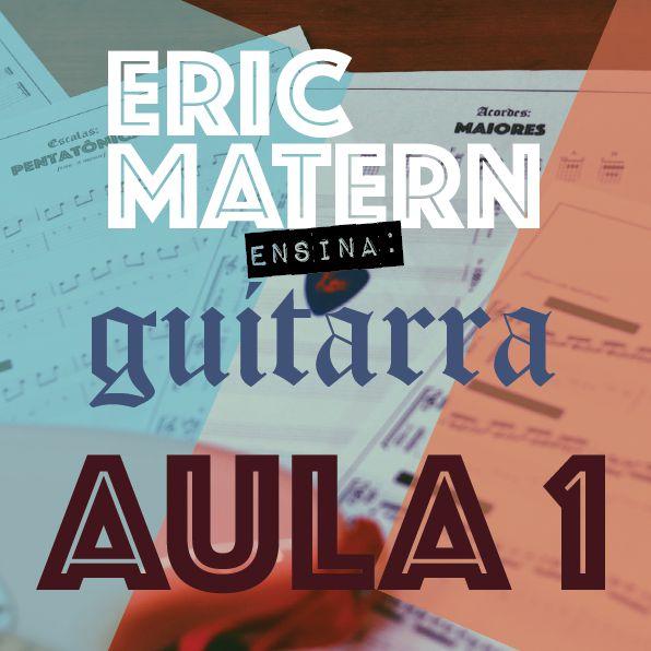 AULA 1 - Eric Matern Ensina: GUITARRA