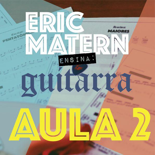 AULA 2 - Eric Matern Ensina: GUITARRA