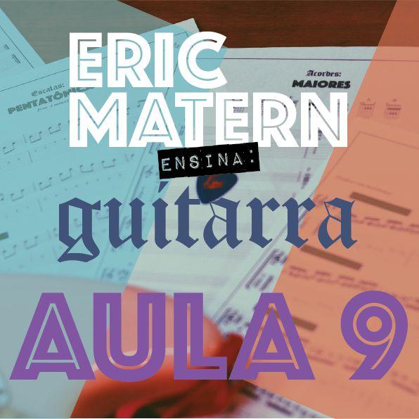 AULA 9 - Eric Matern Ensina: GUITARRA