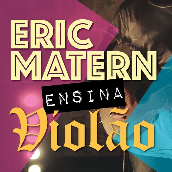 Eric Matern Ensina: VIOLÃO